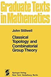 Classical Topology and Combinatorial Group Theory (Topics in Environmental Physiology and Medicine) by John Stillwell (1980-12-26)