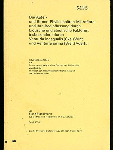 Die Äpfel- und Birnen-Phyllosphären-Mikroflora und ihre Beeinflussung durch biotische und abiotische Faktoren, insbesondere durch Venturia inaequalis (Cke.) Wint. und Venturia pirina (Bref.) Aderh. (Dissertation)