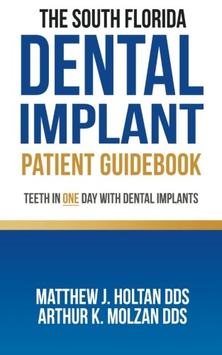 The South Florida Zahnimplantat Patient Guidebook: Zähne an einem Tag mit Zahnimplantaten
