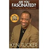 [(Are You Fascinated?: The Four People You Need to Succeed )] [Author: Ken Tucker] [Jul-2009]