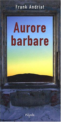 Aurore barbare par Frank Andriat