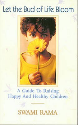 [(Let the Bud of Life Bloom : A Guide to Raising Happy and Healthy Children)] [By (author) Swami Rama] published on (December, 2002)