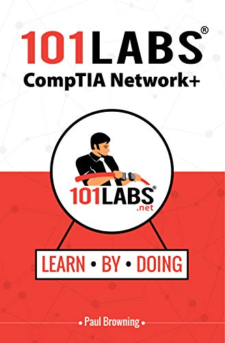 101 Labs - Comptia Network+: Hands-on Practical Labs For The Comptia Network+ Exam (n10-007) por Paul Browning
