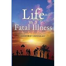 Life is a Fatal Illness by Geoffrey Douglas (2015-01-29)