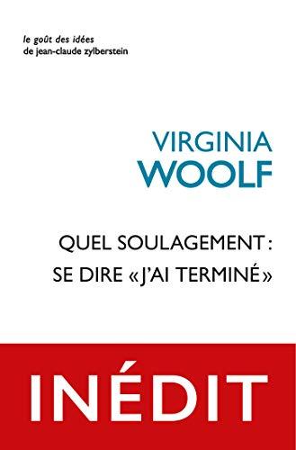 Quel soulagement : se dire « j'ai terminé» (Le Goût des idées t. 68) par Virginia Woolf