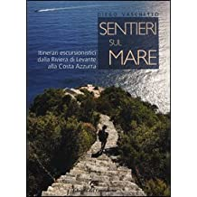 Sentieri sul mare. Itinerari escursionistici dalla Riviera di Levante alla Costa Azzurra