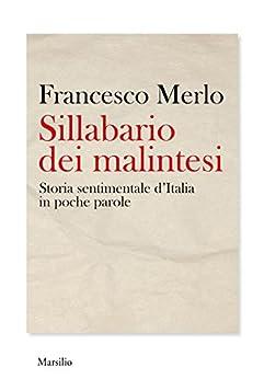 Sillabario dei malintesi: Storia sentimentale d'Italia in poche parole di [Merlo, Francesco]