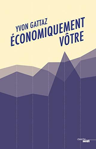 Economiquement vôtre par Yvon GATTAZ