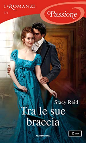 Tra le sue braccia (I Romanzi Passione) (Serie Wedded by Scandal Vol. 2)