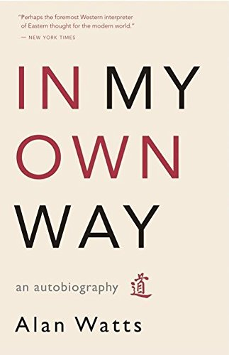 In My Own Way: An Autobiography por Alan Watts