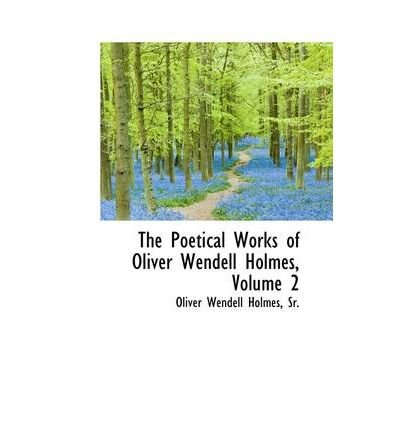 [(The Poetical Works of Oliver Wendell Holmes, Volume 2)] [Author: Sr Oliver Wendell Holmes] published on (April, 2009)