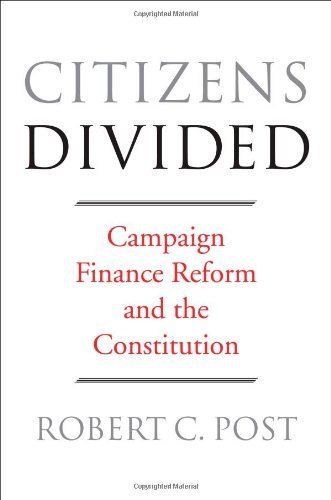 Citizens Divided: Campaign Finance Reform and the Constitution (The Tanner Lectures on Human Values) by Robert C. Post (2014-06-23)