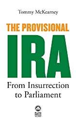 The Provisional IRA: From Insurrection to Parliament by Tommy McKearney (2011-06-24)