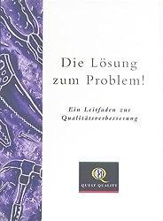 Die Losung Zum Problem!: Ein Leitfaden Zur Qualitatsuerbesserung