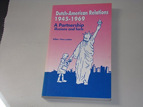 Dutch-American Relations 1945-1969: A Partnership; Illusions and Facts