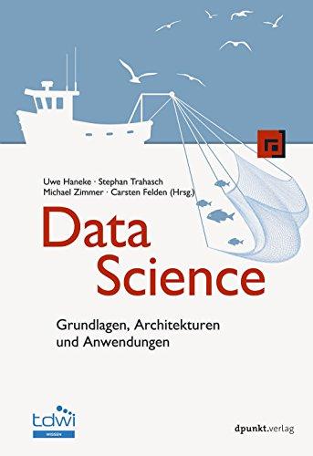 Data Science: Grundlagen, Architekturen und Anwendungen (Edition TDWI)