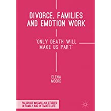 Divorce, Families and Emotion Work: 'Only Death Will Make Us Part'