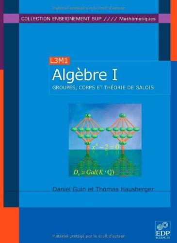 Algèbre : Tome 1, Groupes, corps et th�...