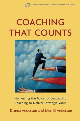 Coaching that Counts: Harnessing the Power of Leadership Coaching to Deliver Strategic Value (Improving Human Performance)