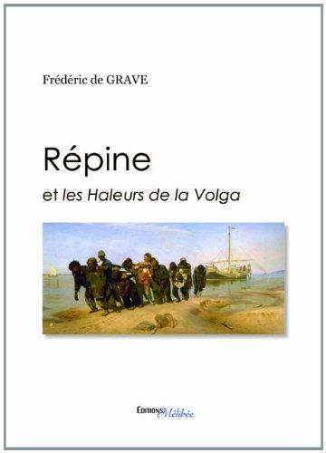 Répine et les Haleurs de la Volga par Frédéric de Grave