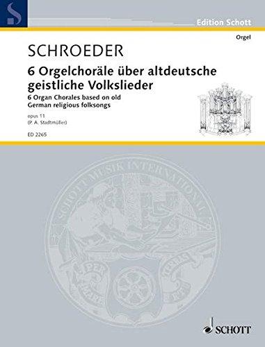 6 Orgelchoräle: über altdeutsche geistliche Volkslieder. op. 11. Orgel. (Edition Schott)