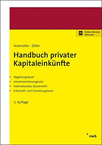 Handbuch privater Kapitaleinkünfte: Abgeltungsteuer. Investmentsteuergesetz. Internationales Steuerrecht. Erbschaft- und Schenkungsteuer.