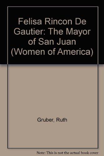 Felisa Rincon De Gautier: The Mayor of San Juan (Women of America) by Ruth Gruber (1972-10-01)