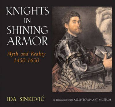[(Knights in Shining Armor : Myth and Reality 1450-1650)] [By (author) Ida Sinkevic] published on (April, 2009)