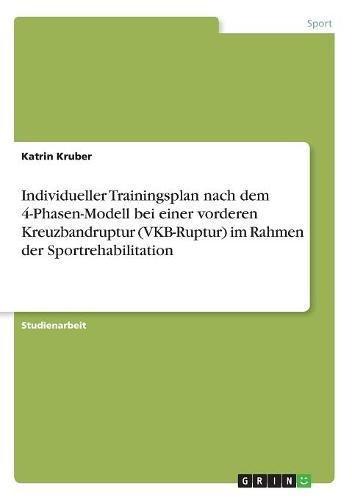 Individueller Trainingsplan nach dem 4-Phasen-Modell bei einer vorderen Kreuzbandruptur (VKB-Ruptur) im Rahmen der Sportrehabilitation