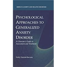 Psychological Approaches to Generalized Anxiety Disorder: A Clinician's Guide to Assessment and Treatment (Series in Anxiety and Related Disorders)