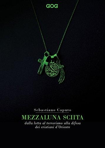 Mezzaluna sciita. Dalla lotta al terrorismo alla difesa dei cristiani d'Oriente di Sebastiano Caputo