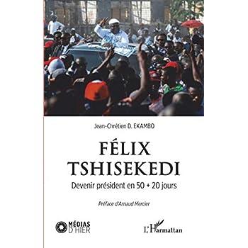 Félix Tshisekedi. Devenir président en 50 + 20 jours