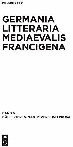 Höfischer Roman in Vers und Prosa (Germania Littraria Mediaevalis Francigena 5)