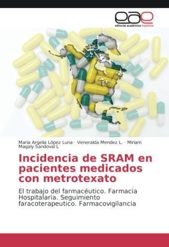 Incidencia de SRAM en pacientes medicados con metrotexato: El trabajo del farmacéutico. Farmacia Hospitalaria. Seguimiento faracoterapeutico. Farmacovigilancia por Maria Argelia López Luna