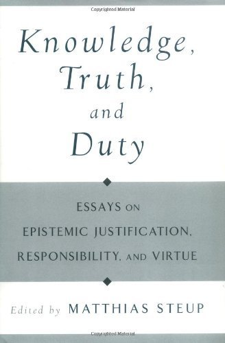 Knowledge, Truth, and Duty: Essays on Epistemic Justification, Responsibility, and Virtue by Oxford University Press (2001-03-01)