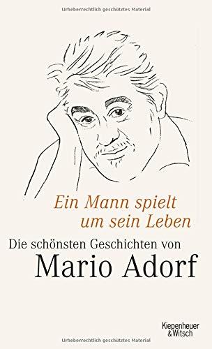 Ein Mann spielt um sein Leben: Mario Adorfs schönste Geschichten