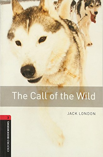 Oxford Bookworms Library: The Call of the Wild: 1000 Headwords (Oxford Bookworms ELT)