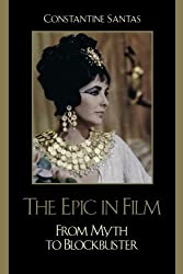 The Epic in Film: From Myth to Blockbuster by Constantine Santas (2007-11-28)