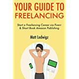 Your Guide to Freelancing: Start a Freelancing Career via Fiverr & Short Book Amazon Publishing (English Edition)