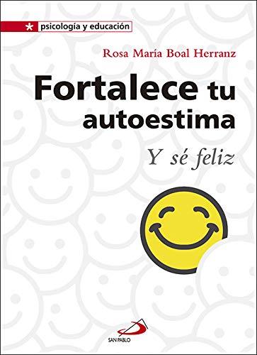 Fortalece tu autoestima: y sé feliz (Psicología y Educación) por Rosa María Boal Herranz