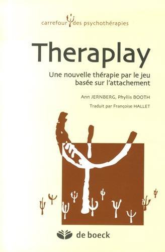 Theraplay : Une nouvelle thérapie par le jeu basée sur l'attachement par Ann Jernberg