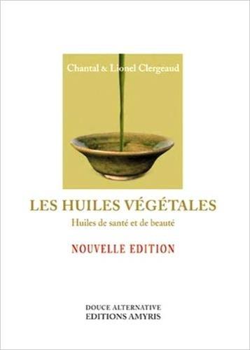 Les huiles végétales - Huiles de santé et de beauté