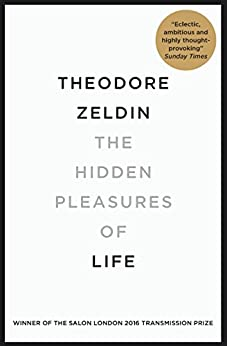 The Hidden Pleasures of Life: A New Way of Remembering the Past and Imagining the Future (English Edition)