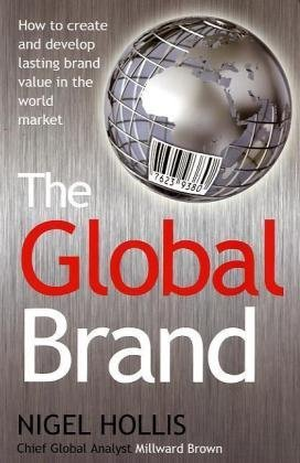The Global Brand: How to Create and Develop Lasting Brand Value in the World Market by Nigel Hollis (2-Mar-2010) Paperback