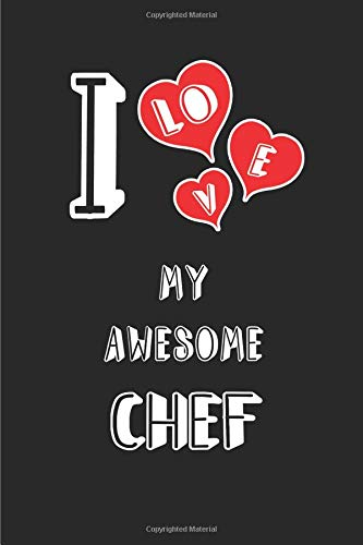 I Love My Awesome Chef: Blank Lined 6x9 Love your Chef Journal/Notebooks as Gift for Birthday,Valentine's day,Anniversary,Thanks ... or coworker