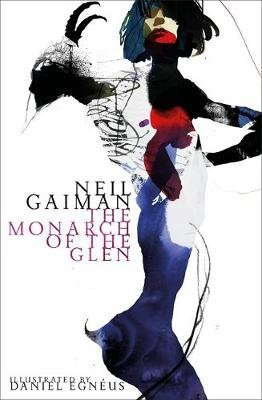 [The Monarch of the Glen] (By (author) Neil Gaiman) [published: November, 2016]