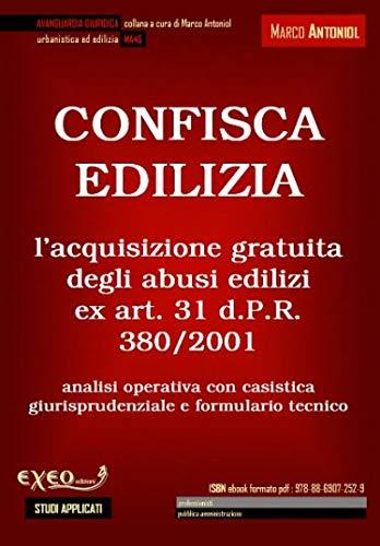 CONFISCA EDILIZIA: l'acquisizione gratuita degli abusi edilizi ex art. 31 d.P.R. 380/2001