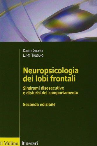 Neuropsicologia dei lobi frontali. Sindromi disesecutive e disturbi del comportamento (Itinerari) di Grossi, Dario (2013) Tapa blanda