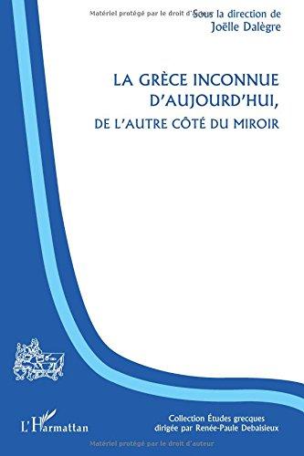 La Grèce inconnue d'aujourd'hui, de l'autre côté du miroir par Joëlle Dalègre