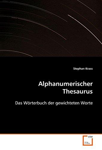 Alphanumerischer Thesaurus: Das Wörterbuch der gewichteten Worte